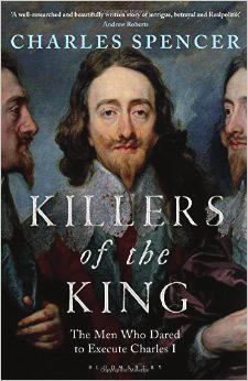 KILLERS of the KING The Men Who Dared to Execute Charles I By Charles Spencer